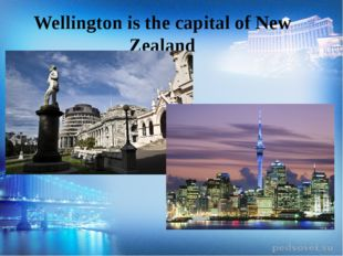 Wellington is the capital of New Zealand