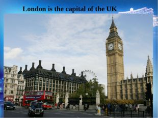 London is the capital of the UK