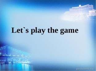 Let`s play the game