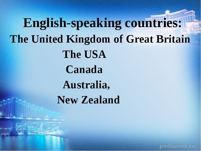 English-speaking countries: The United Kingdom of Great Britain The USA Cana...