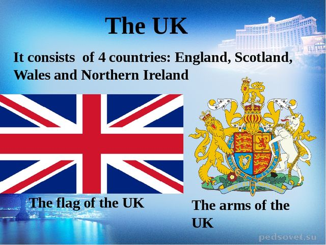 The UK It consists  of 4 countries: England, Scotland, Wales and Northern Ire...