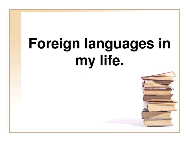 Foreign languages in my life.