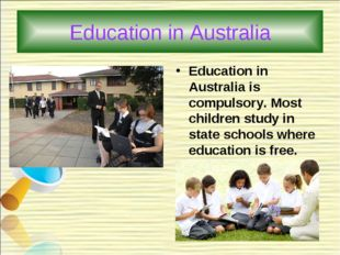 Education in Australia Education in Australia is compulsory. Most children st