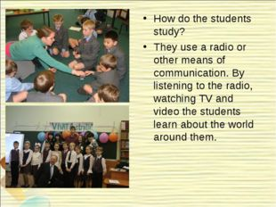 How do the students study? They use a radio or other means of communication.
