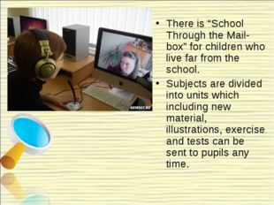 """There is """"School Through the Mail-box"""" for children who live far from the sch"""