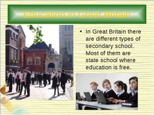 Education in Great Britain In Great Britain there are different types of seco