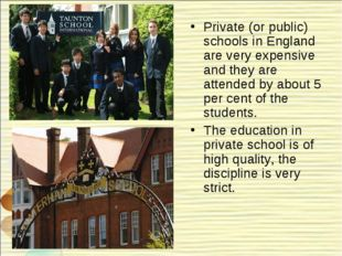 Private (or public) schools in England are very expensive and they are attend