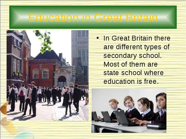 Education in Great Britain In Great Britain there are different types of seco...