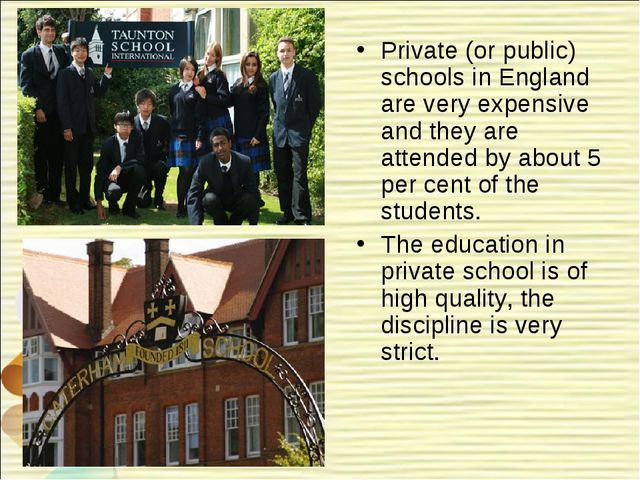 Private (or public) schools in England are very expensive and they are attend...