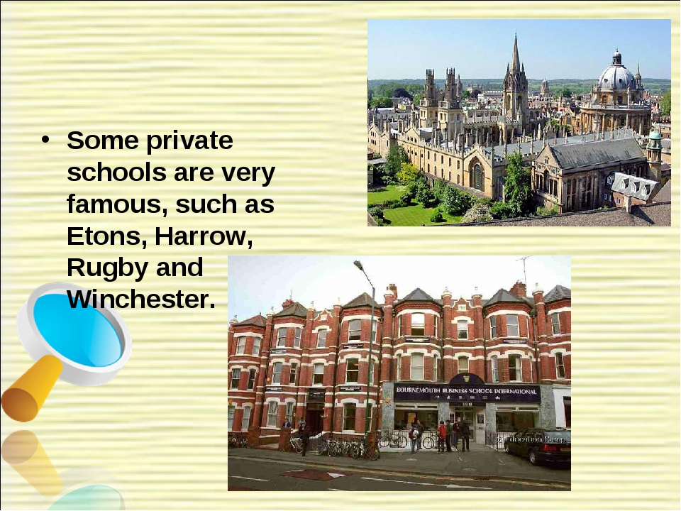 Some private schools are very famous, such as Etons, Harrow, Rugby and Winche...