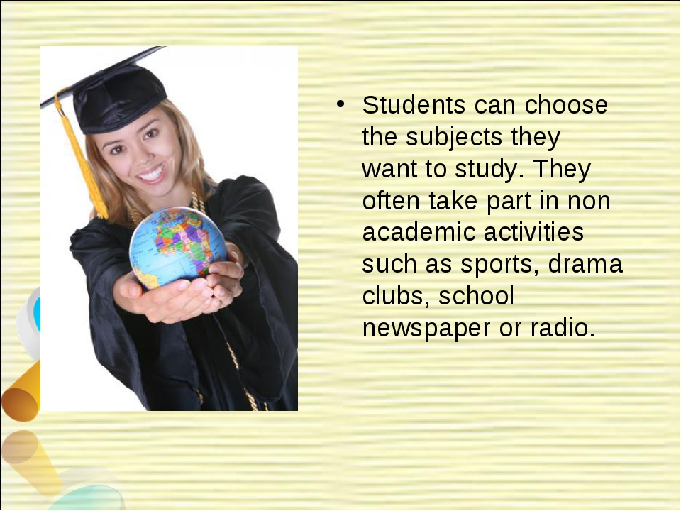 Students can choose the subjects they want to study. They often take part in...