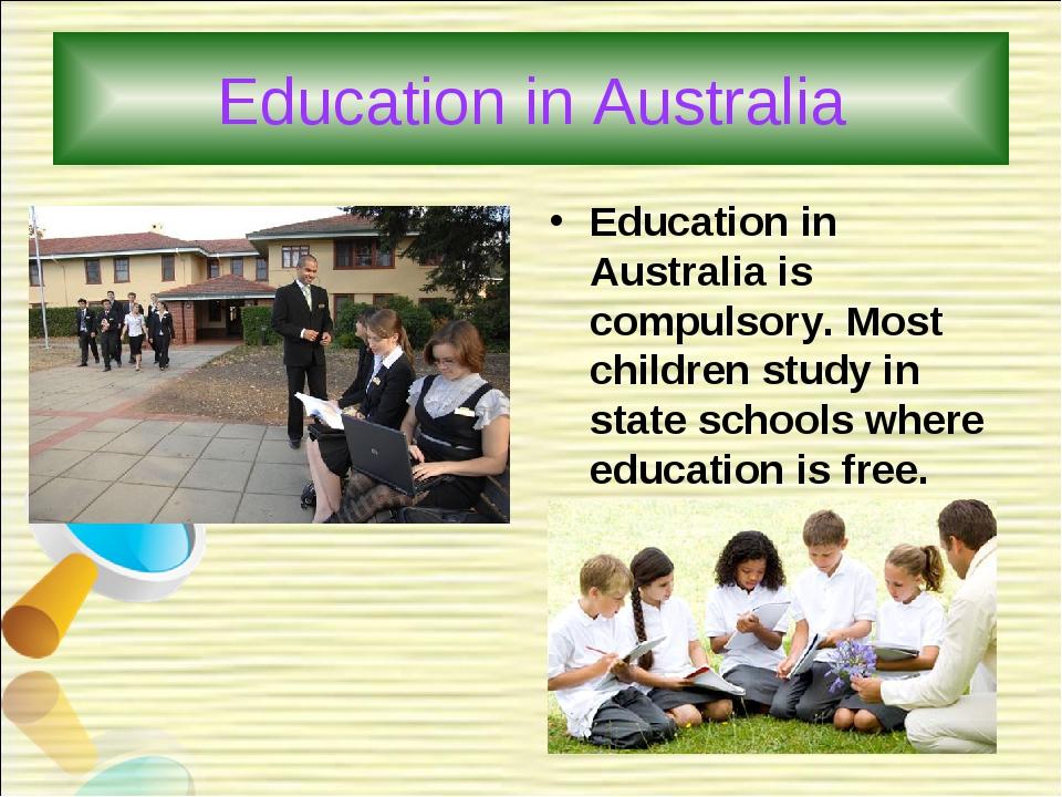 Education in Australia Education in Australia is compulsory. Most children st...