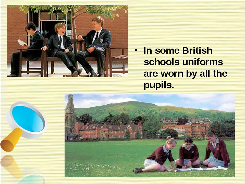 In some British schools uniforms are worn by all the pupils.