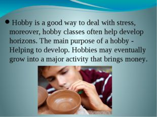 Why do we need it? Hobby is a good way to deal with stress, moreover, hobby c