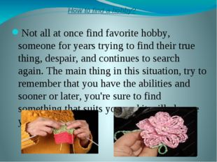 How to find a hobby? Not all at once find favorite hobby, someone for years t