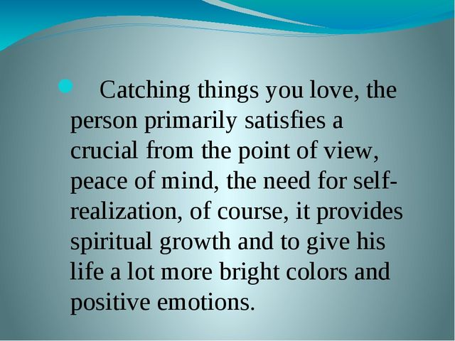 What it develops? Catching things you love, the person primarily satisfies a...