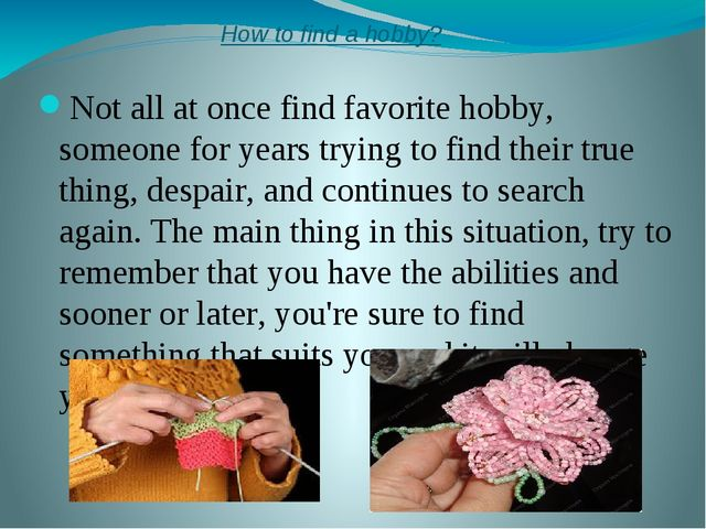 How to find a hobby? Not all at once find favorite hobby, someone for years t...