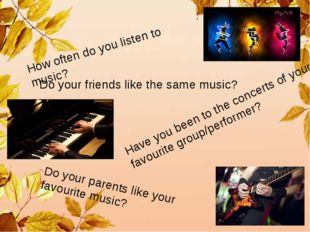 How often do you listen to music? Do your friends like the same music? Have