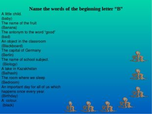 "Name the words of the beginning letter ""B"" A little child. (baby) The name o"