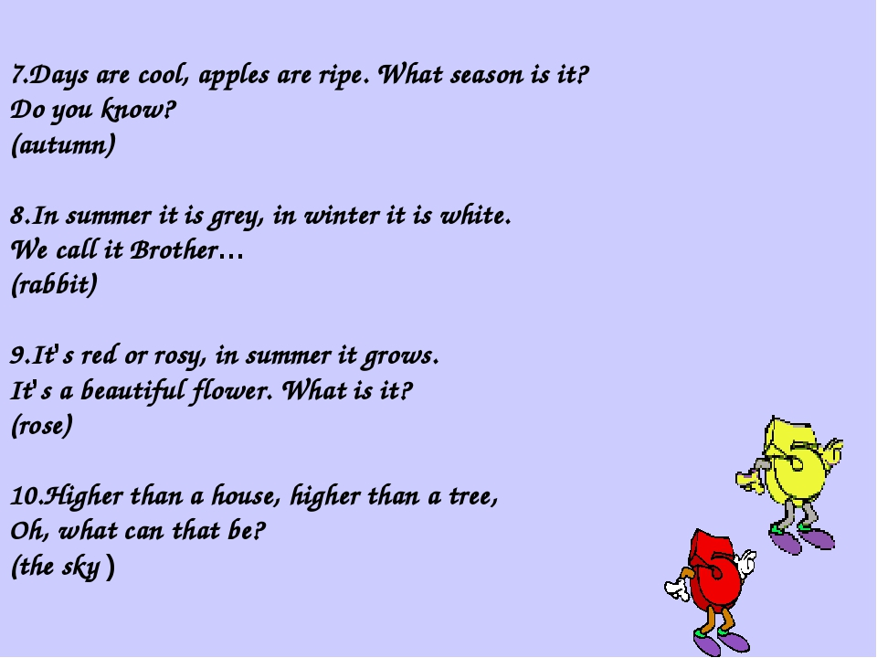 7.Days are cool, apples are ripe. What season is it? Do you know? (autumn) 8...