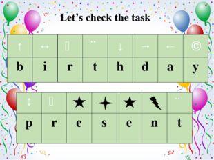Let's check the task ↑ ↔ ↖ ↗ ↓ → ← ↘ b i r t h d a y ↕ ↖ ↗ p r е s е n t