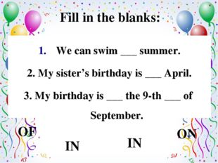 Fill in the blanks: We can swim ___ summer. 2. My sister's birthday is ___ Ap