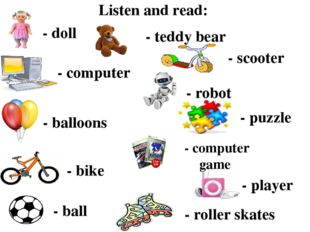 Listen and read: - balloons - doll - computer - teddy bear - scooter - robot