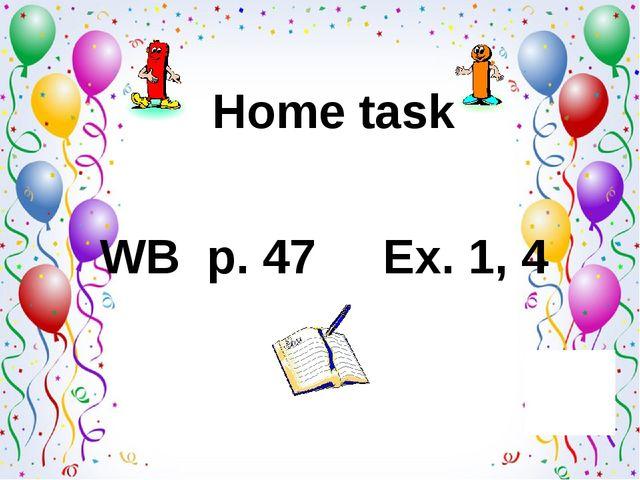 Home task WB p. 47 Ex. 1, 4