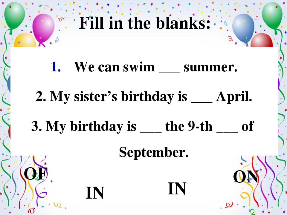 Fill in the blanks: We can swim ___ summer. 2. My sister's birthday is ___ Ap...