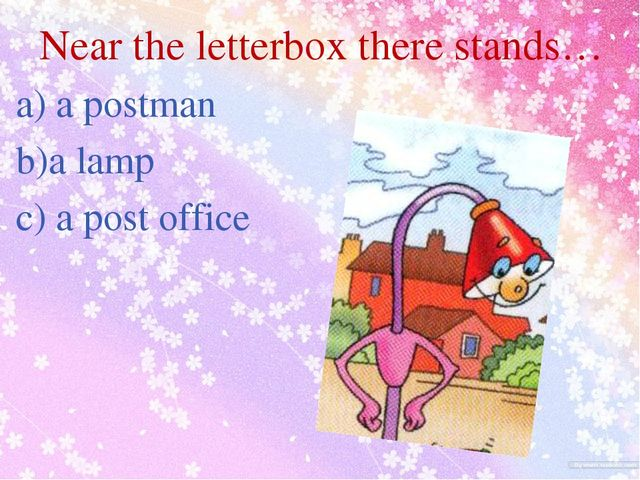 Near the letterbox there stands… a) a postman b)a lamp c) a post office