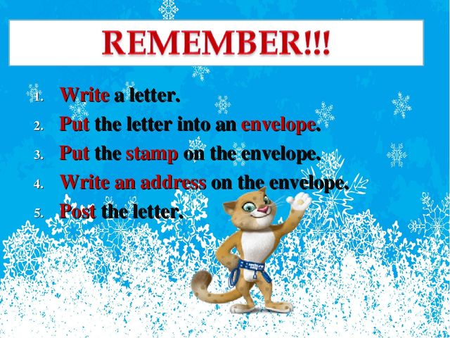 Write a letter. Put the letter into an envelope. Put the stamp on the envelop...