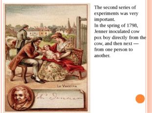 The second series of experiments was very important. In the spring of 1798, J