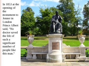 In 1853 at the opening of the monument to Jenner in London Prince Albert said
