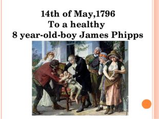 14th of May,1796 To a healthy 8 year-old-boy James Phipps