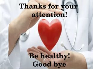 Thanks for your attention! Be healthy! Good bye