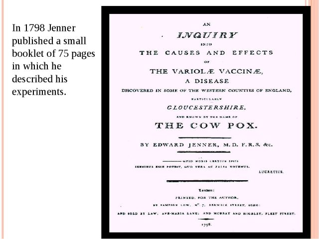 In 1798 Jenner published a small booklet of 75 pages in which he described hi...