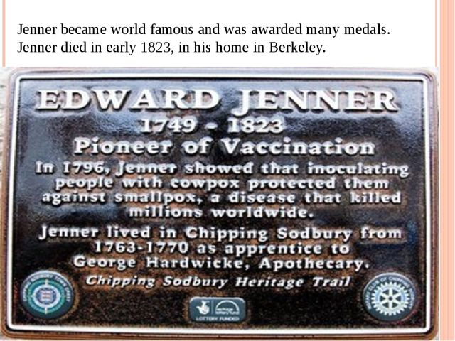 Jenner became world famous and was awarded many medals. Jenner died in early...
