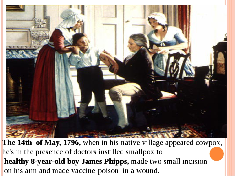 The 14th of May, 1796, when in his native village appeared cowpox, he's in t...
