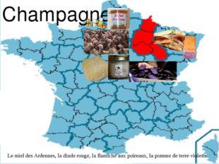 Champagne Le miel des Ardennes, la dinde rouge, la flamiche aux poireaux, la