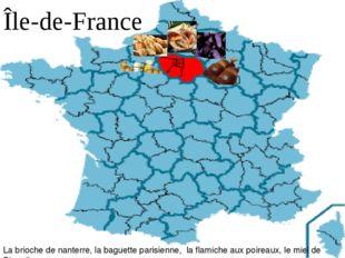 Île-de-France La brioche de nanterre, la baguette parisienne, la flamiche au