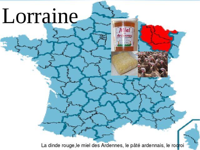 Lorraine La dinde rouge,le miel des Ardennes, le pâté ardennais, le rocroi