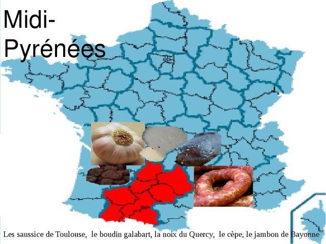 Midi-Pyrénées Les saussice de Toulouse, le boudin galabart, la noix du Querc...