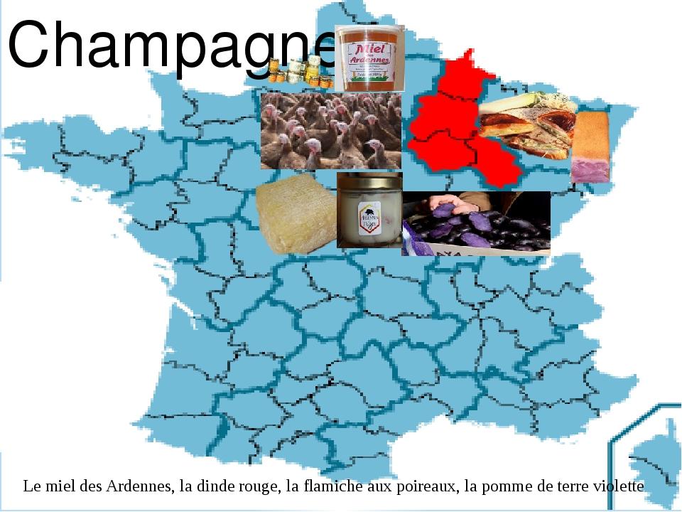 Champagne Le miel des Ardennes, la dinde rouge, la flamiche aux poireaux, la...