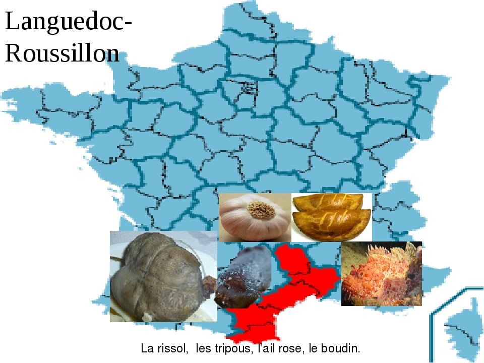 Languedoc-Roussillon La rissol, les tripous, l'ail rose, le boudin.