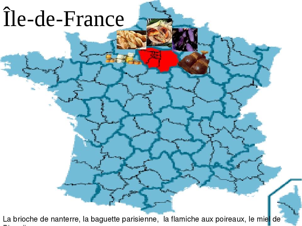 Île-de-France La brioche de nanterre, la baguette parisienne, la flamiche au...