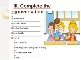 III. Complete the conversation