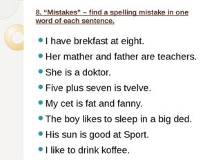 "8. ""Mistakes"" – find a spelling mistake in one word of each sentence. I have"