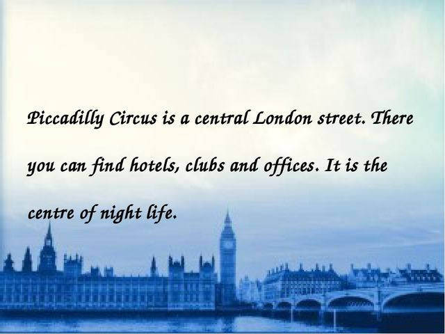 Piccadilly Circus is a central London street. There you can find hotels, clu...