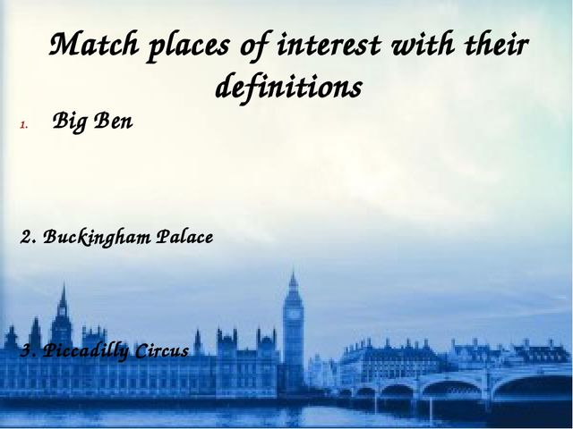 Match places of interest with their definitions Big Ben 2. Buckingham Palace...