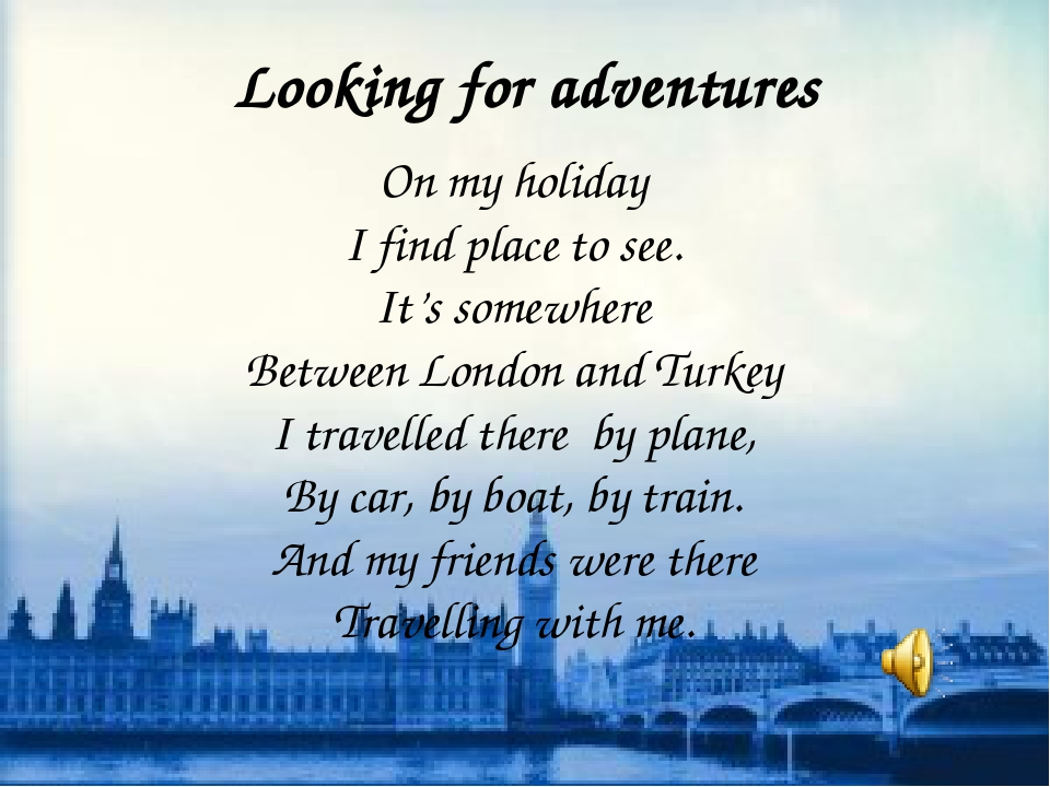 Looking for adventures On my holiday I find place to see. It's somewhere Betw...